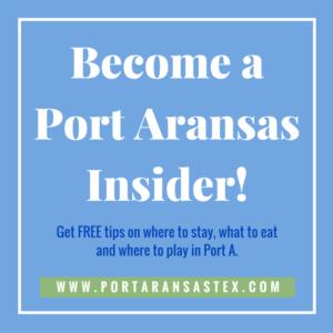 Become a Port Aransas Insider! | www.portaransastex.com