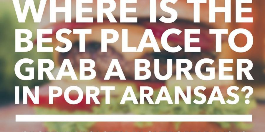 Best Burger in Port Aransas | www.portaransastex.com