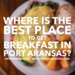 Best Breakfast in Port Aransas | www.portaransastex.com