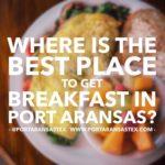 Best Breakfast in Port Aransas | www.portaransastex.com