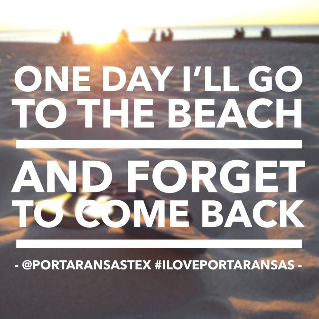 One day I'll go to the beach in Port Aransas and forget to come back. | www.portaransastex.com