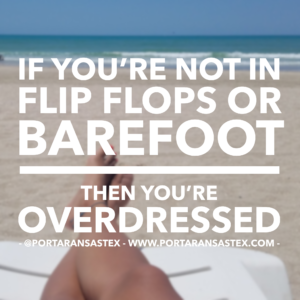 If you're not in flip flops or barefoot, then you're overdressed in Port Aransas. | www.portaransastex.com