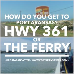 How do you get to Port Aransas? Hwy 361 or the ferry? | www.portaransastex.com