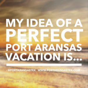 My idea of a perfect Port Aransas vacation is... | www.portaransastex.com
