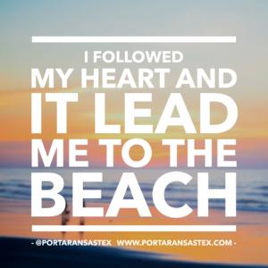 I followed my heart and it lead me to the beach | www.portaransastex.com