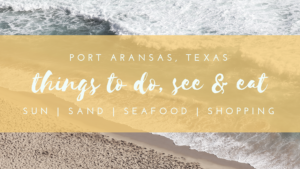 Port Aransas Things to Do See Eat