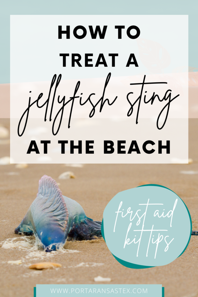 How to Treat a Jellyfish Sting at the Beach & First Aid Kit Tips   Port Aransas Explorer